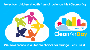 Protect our children's health from air pollution this #CleanAirDay. 17 June 2021. Clean Air Day. We have a once in a lifetime change for change. Let's use it.