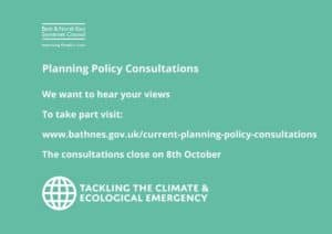 Bath & North East Somerset Council. Improving People's lives. Planning Policy Consultations. We want to hear your views. To take part visit: www.bathnes.gov.uk/current-planning-policy-consultations. The consultations close on 8th October. Tackling the climate & ecological emergency.